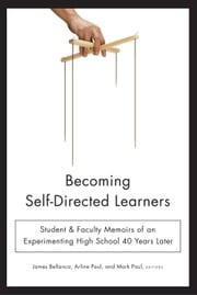 Becoming Self-Directed Learners - Student & Faculty Memoirs of an Experimenting High School 40 Years Later ebook by James Bellanca,Arline Paul,Mark Paul