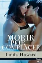 Morir por complacer ebook by Linda Howard