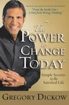 The Power to Change Today ebook by Gregory Dickow