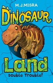 Dinosaur Land: Double Trouble! ebook by M. J. Misra