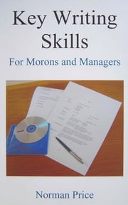 Key Writing Skills for Morons & Managers ebook by Norman Price
