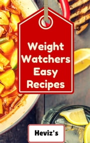 Weight Watchers Easy Recipes: 101 Delicious, Nutritious, Low Budget, Mouthwatering Weight Watchers Easy Recipes Cookbook ebook by Heviz's