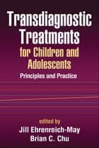 Transdiagnostic Treatments for Children and Adolescents ebook by Jill Ehrenreich-May, Ph.D.,Brian C. Chu, PhD