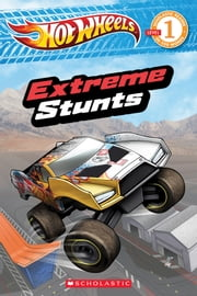 Scholastic Reader Level 1: Hot Wheels: Extreme Stunts ebook by Ace Landers,Dave White