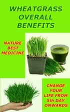 Wheatgrass For Overall for Well Being ebook by Bhairavi Sudhakar,Rickey