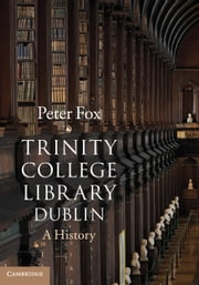 Trinity College Library Dublin - A History ebook by Dr Peter Fox