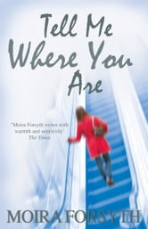 Tell Me Where You Are ebook by Moira Forsyth