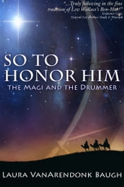 So To Honor Him - the Magi and the Drummer ebook by Laura VanArendonk Baugh