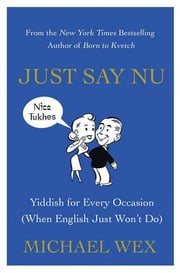 Just Say Nu - Yiddish for Every Occasion (When English Just Won't Do) ebook by Michael Wex