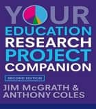 Your Education Research Project Companion ebook by Anthony Coles,Jim Mcgrath