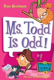My Weird School #12: Ms. Todd Is Odd! ebook by Dan Gutman,Jim Paillot