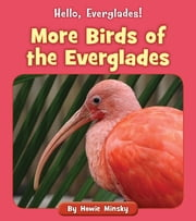 More Birds of the Everglades ebook by Howie Minsky