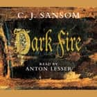 Dark Fire audiobook by C. J. Sansom, Anton Lesser