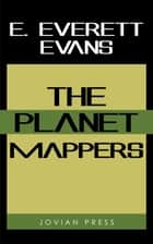 The Planet Mappers eBook by E. Everett Evans