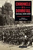 Chronicle of a Downfall - Germany 1929-1939 ebook by Leopold Schwarzschild, Andreas P. Wesemann