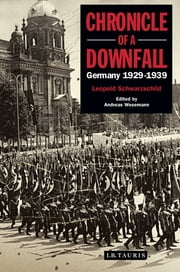 Chronicle of a Downfall - Germany 1929-1939 ebook by Leopold Schwarzschild,Andreas P. Wesemann