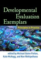 Developmental Evaluation Exemplars - Principles in Practice ebook by Michael Quinn Patton, PhD, Kate McKegg,...