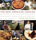 The New American Cooking - 280 Recipes Full of Delectable New Flavors From Around the World as Well as Fresh Ways with Old Favorites: A Cookbook ebook by Joan Nathan
