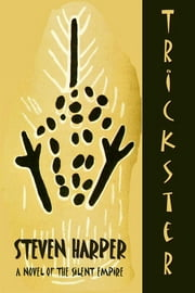 Trickster: Book III Of The Silent Empire ebook by Steven Harper