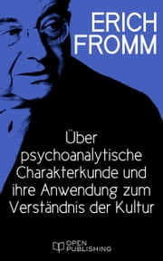 Über psychoanalytische Charakterkunde und ihre Anwendung zum Verständnis der Kultur - Psychoanalytic Characterology and Its Application to the Understanding of Culture ebook by Erich Fromm, Rainer Funk