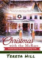 Christmas With the McRaes: Books 1,2 & 3, Plus Bonus Novella, Everything To Me - The McRaes Series, #6 ebook by Teresa Hill