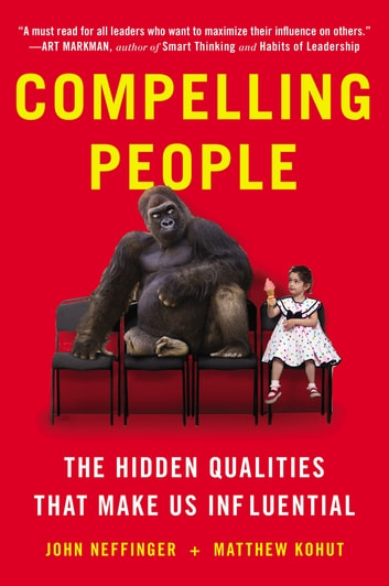 Compelling People - The Hidden Qualities That Make Us Influential ebook by John Neffinger,Matthew Kohut
