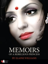 Memoirs of a Rebellious Princess ebook by Elaine Williams,Princess Brinda Devi