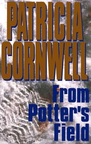 From Potter's Field - Scarpetta 6 ebook by Patricia Cornwell