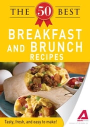 The 50 Best Breakfast and Brunch Recipes - Tasty, fresh, and easy to make! ebook by Editors of Adams Media