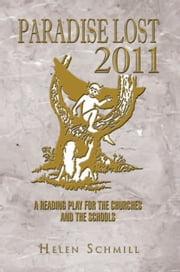 PARADISE LOST 2011 - A READING PLAY FOR THE CHURCHES AND THE SCHOOLS ebook by Helen Schmill