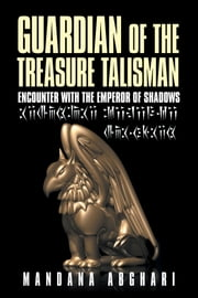 Guardian of the Treasure Talisman - Encounter with the Emperor of Shadows ebook by Mandana Abghari