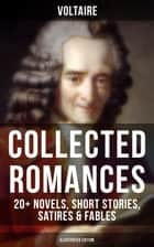 Voltaire: Collected Romances: 20+ Novels, Short Stories, Satires & Fables (Illustrated Edition) - Candide, Zadig, The Huron, Plato's Dream, Micromegas, The White Bull, The Princess of Babylon, The Sage and the Atheist, The Man of Forty Crowns, Bababec, Ancient Faith and Fable, The Study of Nature… ebook by Voltaire, Tobias Smollett, William F. Fleming,...