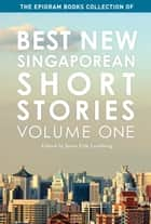 The Epigram Books Collection of Best New Singaporean Short Stories - Volume One ebook by Jason Erik Lundberg