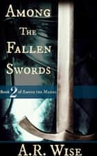 Among the Fallen Swords ebook by A.R. Wise