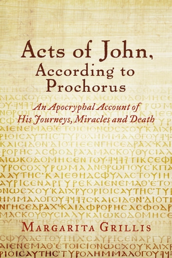 Acts of John, According to Prochorus - An Apocryphal Account of His Journeys, Miracles and Death [translated] ebook by Margarita Grillis,Prochorus