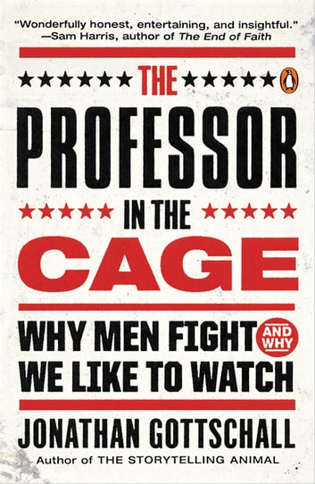 The Professor in the Cage - Why Men Fight and Why We Like to Watch eBook by Jonathan Gottschall