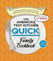 The America's Test Kitchen Quick Family Cookbook - A Faster, Smarter Way to Cook Everything from America's Most Trusted Test Kitchen ebook by America's Test Kitchen