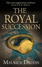The Royal Succession (The Accursed Kings, Book 4) ebook by Maurice Druon