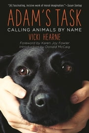 Adam's Task - Calling Animals by Name ebook by Karen Joy Fowler, Donald McCaig, Vicki Hearne