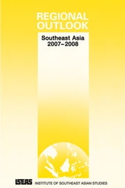 Regional Outlook: Southeast Asia 2007-2008 ebook by Asad-ul Iqbal Latif,Lee Poh Onn