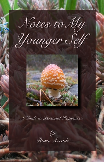 Notes to My Younger Self: A Guide to Personal Happiness ebook by Rosa Arcade