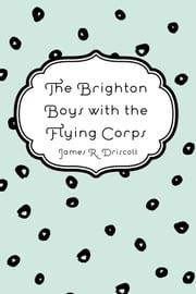 The Brighton Boys with the Flying Corps ebook by James R. Driscoll