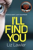 I'll Find You - The most pulse-pounding thriller you'll read this year from the bestselling author of DON'T WAKE UP ebook by Liz Lawler