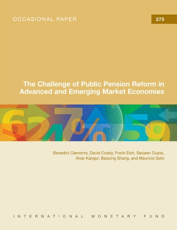 The Challenge of Public Pension Reform in Advanced and Emerging Economies ebook by Benedict Mr. Clements,David Coady,Frank Eich,Sanjeev Mr. Gupta,Alvar Mr. Kangur,Baoping Shang,Mauricio Soto