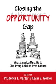 Closing the Opportunity Gap - What America Must Do to Give Every Child an Even Chance ebook by Prudence L. Carter,Kevin G. Welner