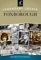 Legendary Locals of Foxborough ebook by Jeffrey Peterson