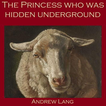 Princess who was Hidden Underground, The audiobook by Andrew Lang