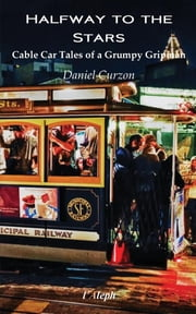 Halfway to the Stars - Cable Car Tales of a Grumpy Gripman ebook by Daniel Curzon