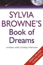 Sylvia Browne's Book Of Dreams ebook by Sylvia Browne, Lindsay Harrison