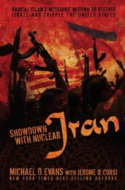 Showdown with Nuclear Iran - Radical Islam's Messianic Mission to Destroy Israel and Cripple the United States ebook by Michael D. Evans,Jerome Corsi